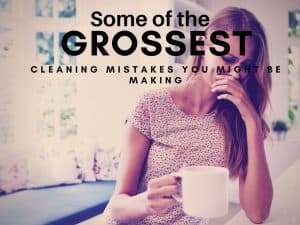 Some of the Grossest Cleaning Mistakes You Might Be Making