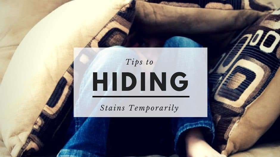 Tricks For Hiding Stains Until the Pros Arrive