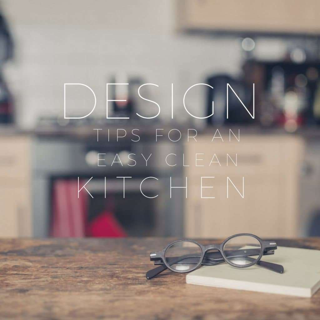 Design Tips for an Easy Clean Kitchen