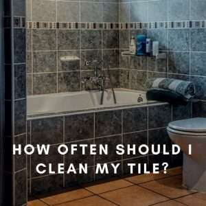 How Often Should I Clean My Tile?