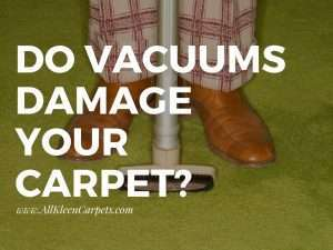 Do Vacuums Damage Your Carpet?