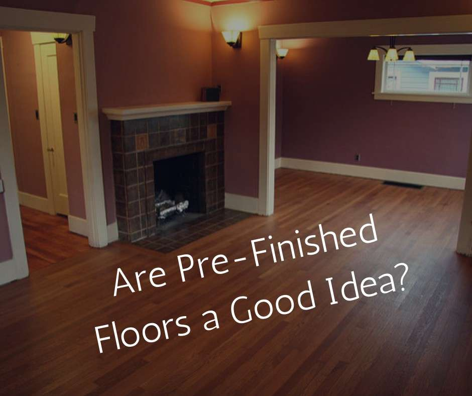 Are Pre-Finished Hardwood Floors a Good Idea?