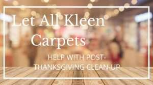 All Kleen is Ready for Your Post-Thanksgiving Clean Up