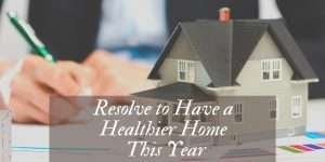 New Year's Resolution to Have a Healthier Home