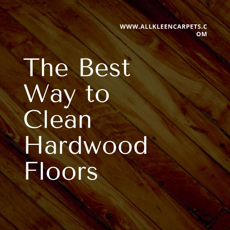 The Best Way To Clean Hardwood Floors All Kleen Carpet