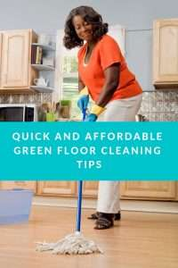 Quick and Affordable Green Floor Cleaning Tips
