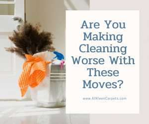 Are You Making Cleaning Worse With These Moves?