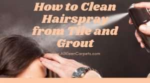 How to Clean Hairspray from Tile and Grout