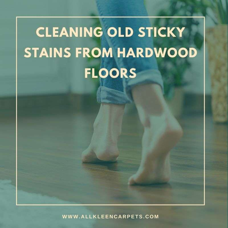 Cleaning Old Sticky Stains from Hardwood Floors