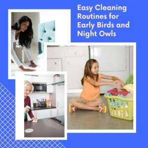 Easy Cleaning Routines for Early Birds and Night Owls