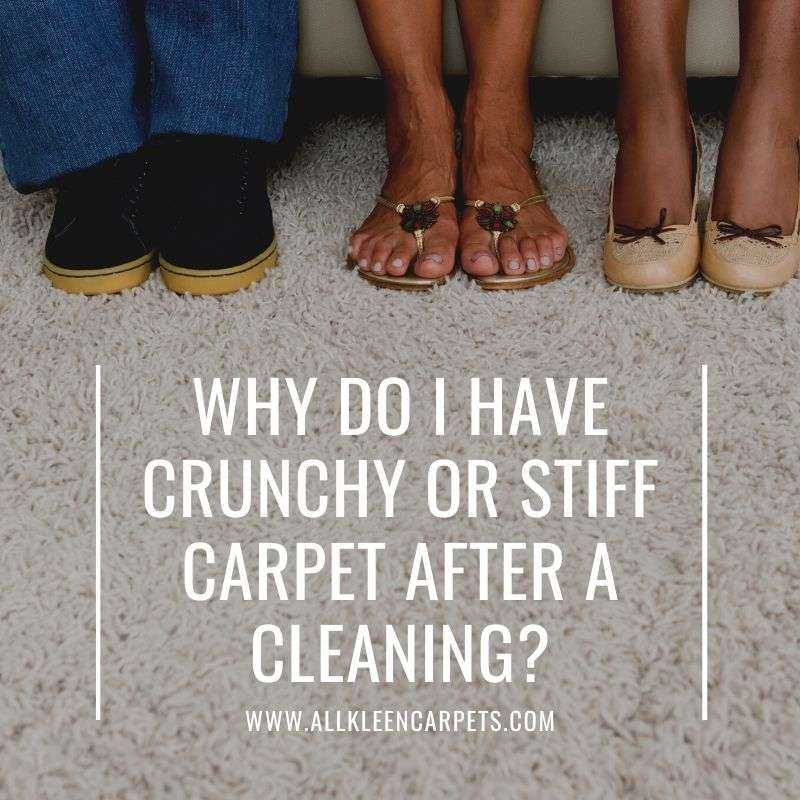 Why Do I Have Crunchy or Stiff Carpet After a Cleaning?