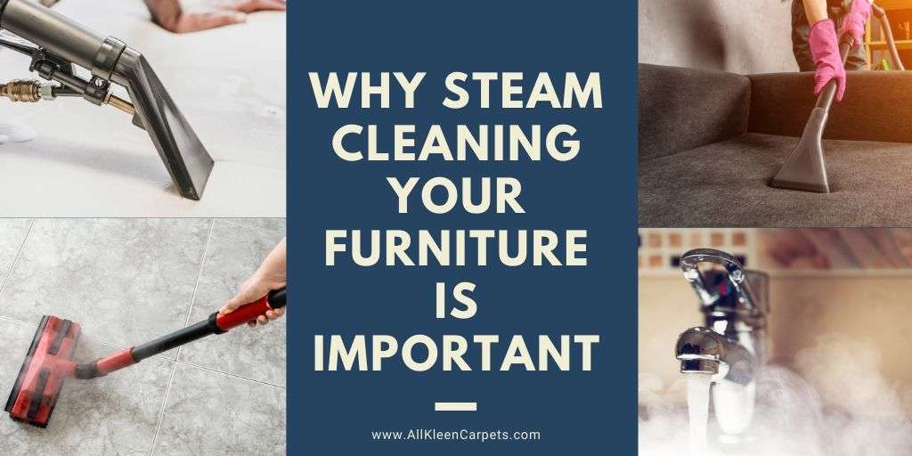 Why Steam Cleaning Your Furniture is Important