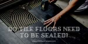 Do Tile Floors Need to be Sealed?