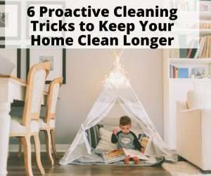 Proactive Cleaning Tricks to Keep Your Home Clean Longer