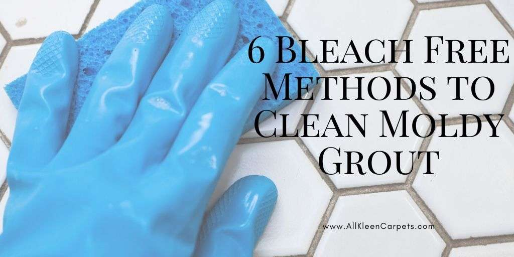 6 Bleach Free Methods to Clean Moldy Grout