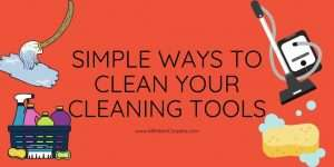 Simple Ways to Clean Your Cleaning Tools