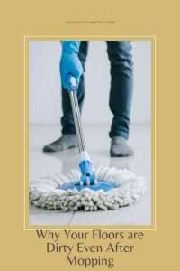 Why Your Floors are Dirty Even After Mopping